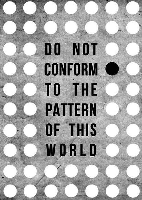 do not conform to the pattern of this world